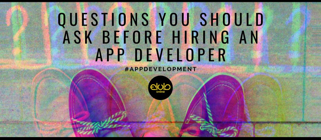 A Few Questions You Should Ask Before Hiring An App Developer