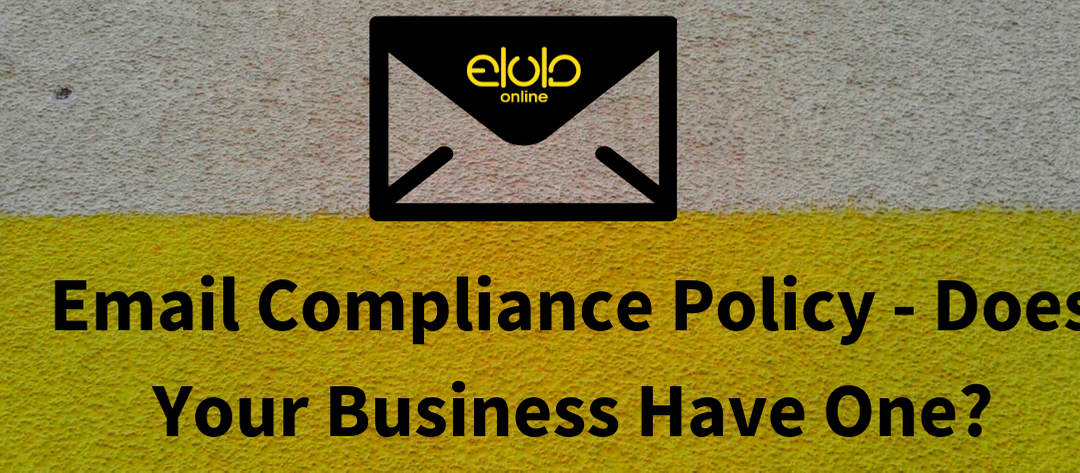 Email Compliance Policy – Does Your Business Have One?