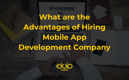 What are the Advantages of Hiring Mobile App Development Company