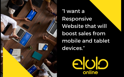 """I want a Responsive Website that will boost sales from mobile and tablet devices."""